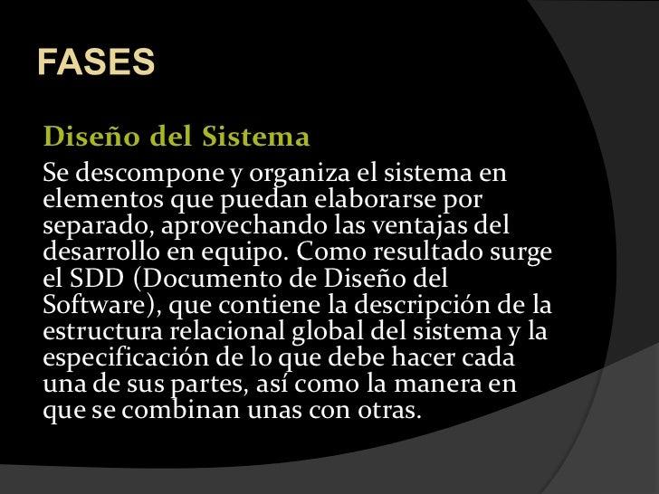 FASES<br />DiseñodelSistema<br />Se descompone y organiza el sistema en elementos que puedan elaborarse por separado, apro...