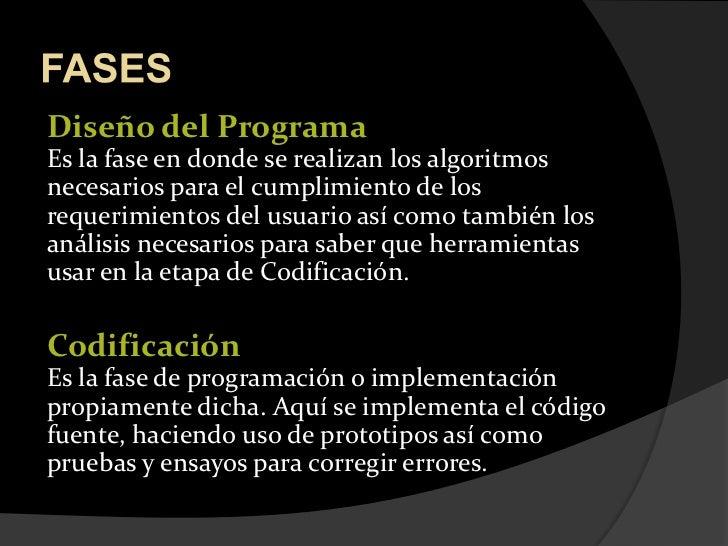 FASES<br />Diseño del ProgramaEs la fase en donde se realizan los algoritmos necesarios para el cumplimiento de los requer...