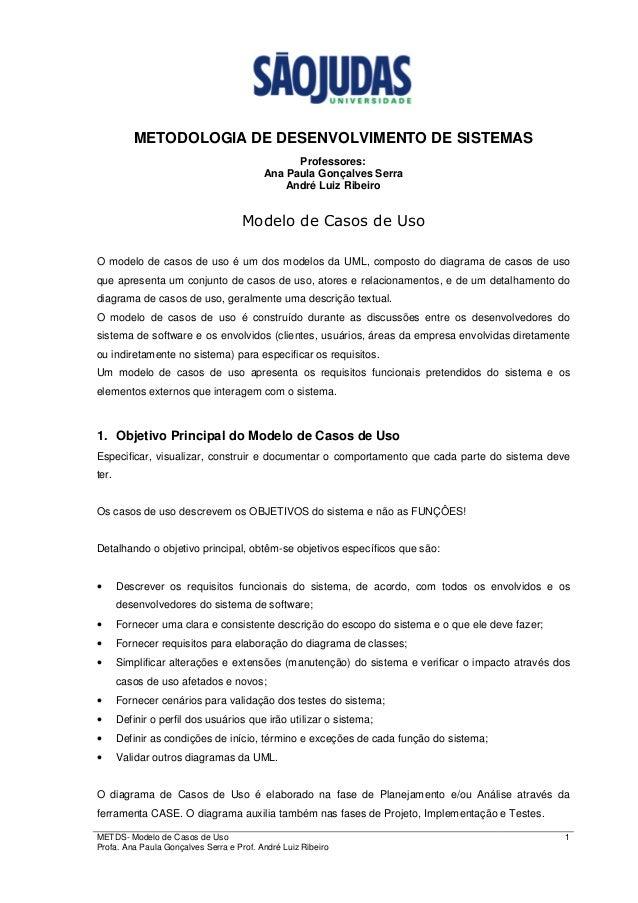 METDS- Modelo de Casos de Uso 1 Profa. Ana Paula Gonçalves Serra e Prof. André Luiz Ribeiro METODOLOGIA DE DESENVOLVIMENTO...