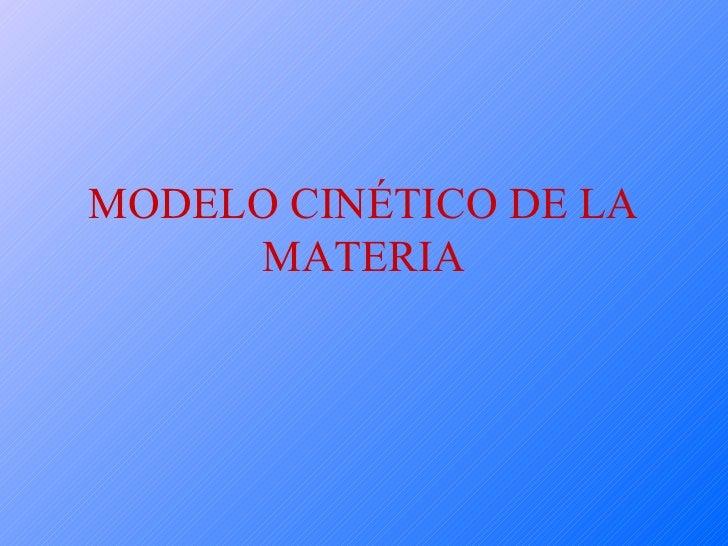 MODELO CINÉTICO DE LA MATERIA