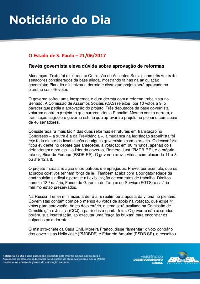 O Estado de S. Paulo – 21/06/2017 Revés governista eleva dúvida sobre aprovação de reformas Mudanças. Texto foi rejeitado ...