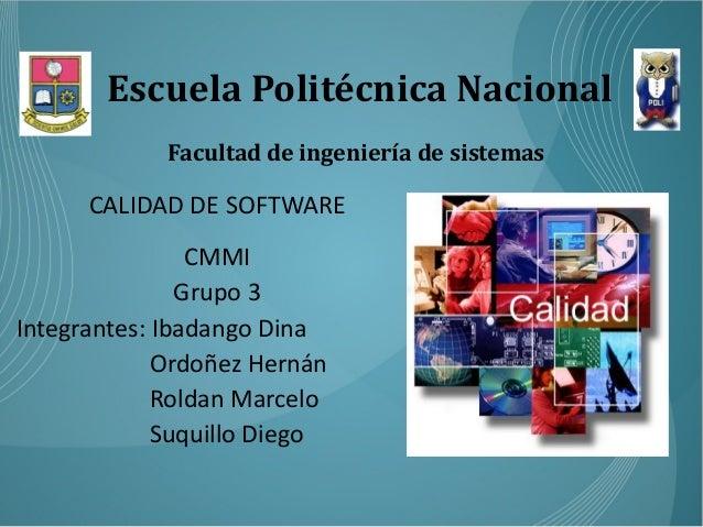 Escuela Politécnica Nacional             Facultad de ingeniería de sistemas      CALIDAD DE SOFTWARE                CMMI  ...
