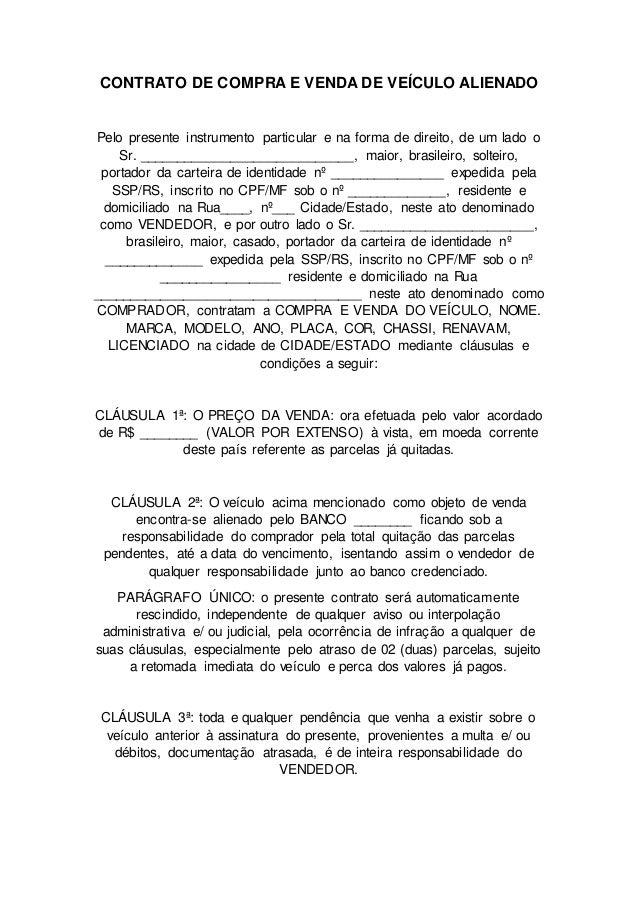 CONTRATO DE COMPRA E VENDA DE VEÍCULO ALIENADO Pelo presente instrumento particular e na forma de direito, de um lado o Sr...