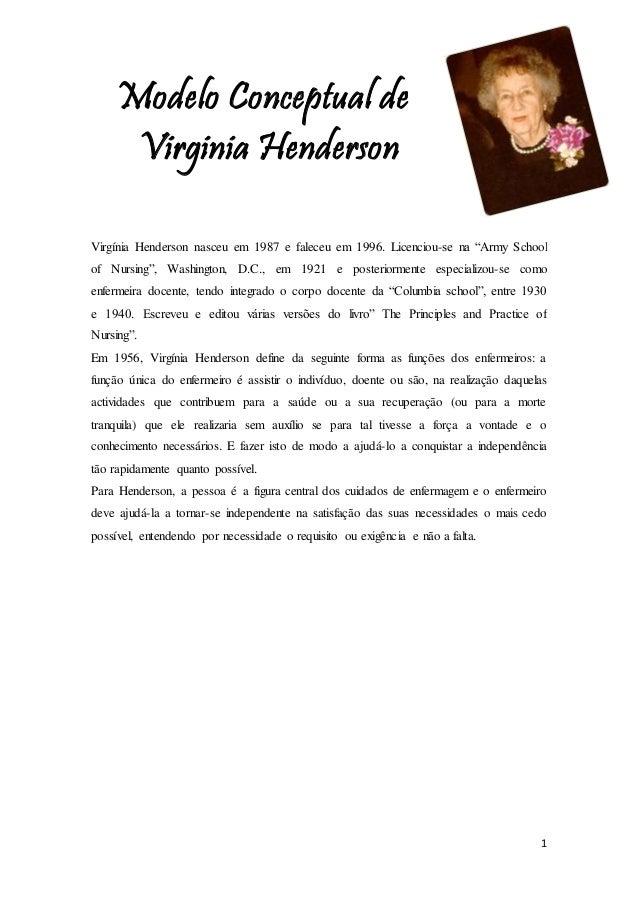 """1 Modelo Conceptual de Virginia Henderson Virgínia Henderson nasceu em 1987 e faleceu em 1996. Licenciou-se na """"Army Schoo..."""