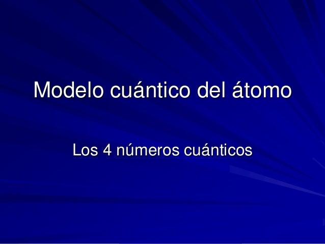 Modelo cuántico del átomo Los 4 números cuánticos