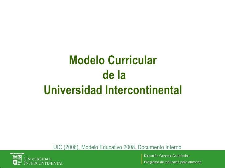 Modelo Curricular  de la Universidad Intercontinental UIC (2008), Modelo Educativo 2008. Documento Interno. Dirección Gene...