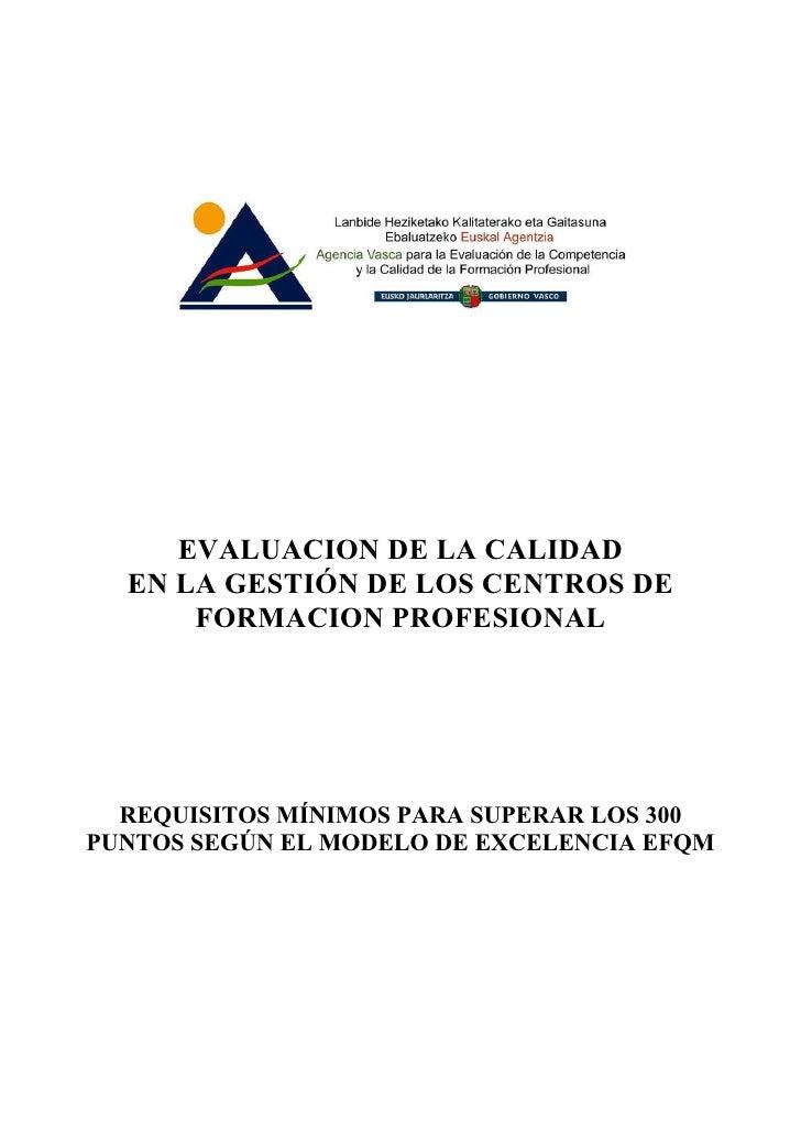 EVALUACION DE LA CALIDAD   EN LA GESTIÓN DE LOS CENTROS DE       FORMACION PROFESIONAL       REQUISITOS MÍNIMOS PARA SUPER...
