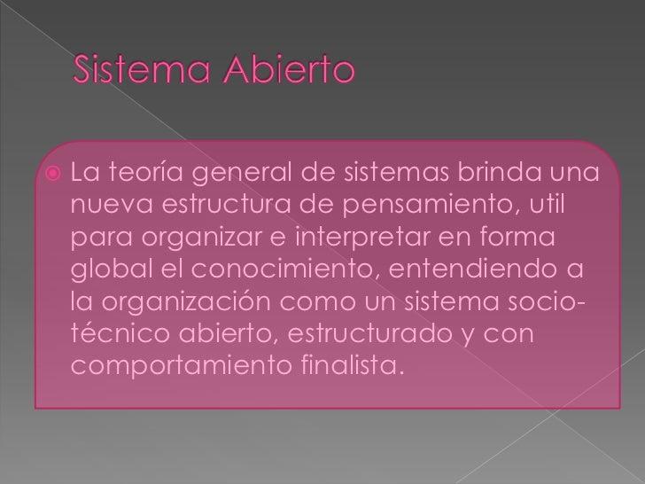 Sistema Abierto<br />La teoría general de sistemas brinda una nueva estructura de pensamiento, util para organizar e inter...