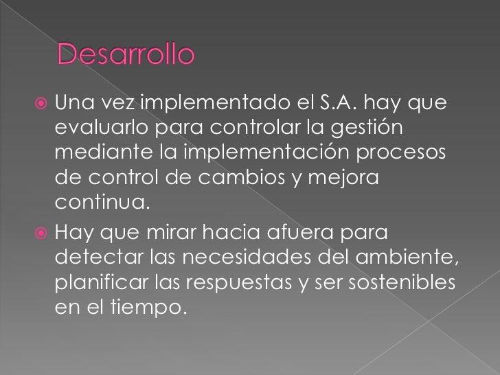 Desarrollo <br />Una vez implementado el S.A. hay que evaluarlo para controlar la gestión mediante la implementación proce...