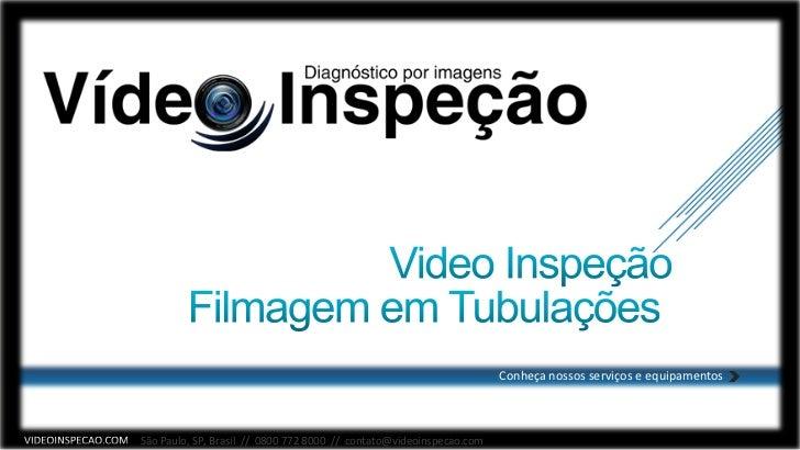 Conheça nossos serviços e equipamentosSão Paulo, SP, Brasil // 0800 772 8000 // contato@videoinspecao.com