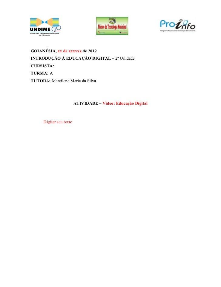 GOIANÉSIA, xx de xxxxxx de 2012INTRODUÇÃO À EDUCAÇÃO DIGITAL – 2º UnidadeCURSISTA:TURMA: ATUTORA: Marcilene Maria da Silva...