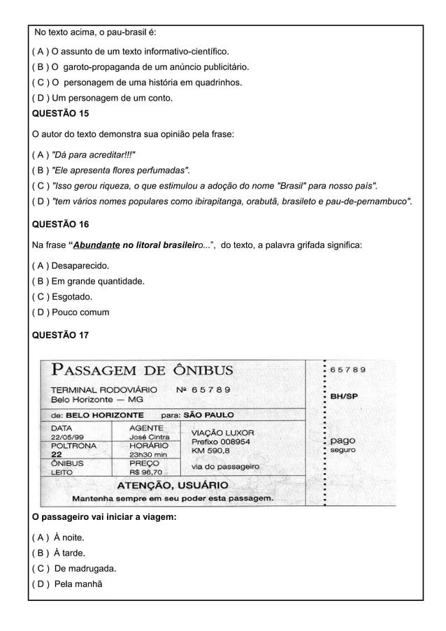 No texto acima, o pau-brasil é: ( A ) O assunto de um texto informativo-científico. ( B ) O garoto-propaganda de um anúnci...
