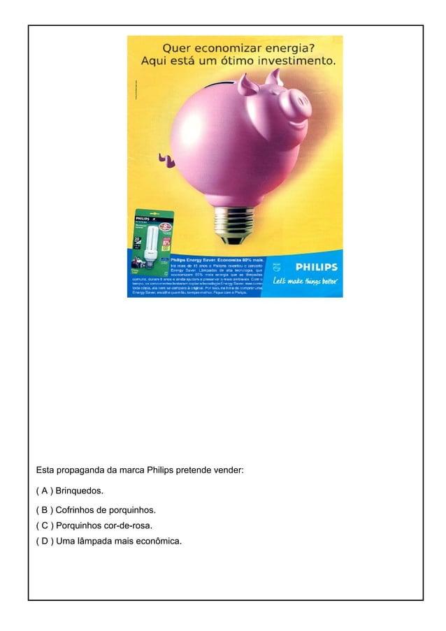 Esta propaganda da marca Philips pretende vender: ( A ) Brinquedos. ( B ) Cofrinhos de porquinhos. ( C ) Porquinhos cor-de...