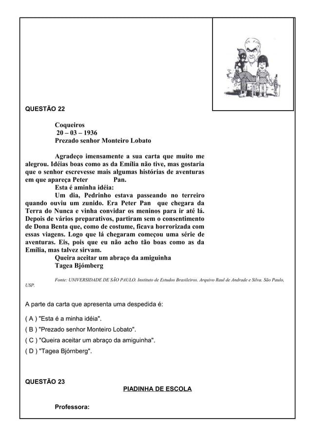 QUESTÃO 22 Coqueiros 20 – 03 – 1936 Prezado senhor Monteiro Lobato Agradeço imensamente a sua carta que muito me alegrou. ...