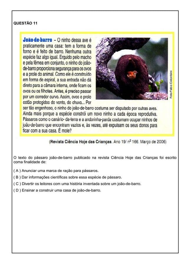 QUESTÃO 11 O texto do pássaro joão-de-barro publicado na revista Ciência Hoje das Crianças foi escrito coma finalidade de:...