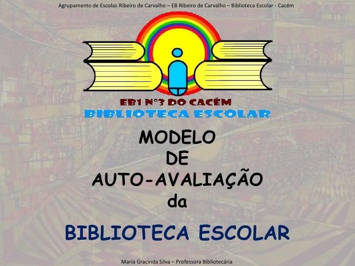 Agrupamento de Escolas Ribeiro de Carvalho – EB Ribeiro de Carvalho – Biblioteca Escolar - Cacém<br />MODELO<br />DE<br />...