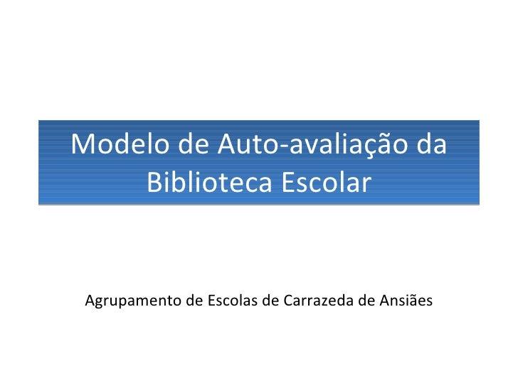 Modelo de Auto-avaliação da Biblioteca Escolar Agrupamento de Escolas de Carrazeda de Ansiães