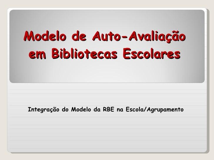 Modelo de Auto-Avaliação em Bibliotecas Escolares Integração do Modelo da RBE na Escola/Agrupamento