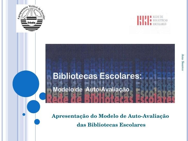 Apresentação do Modelo de Auto-Avaliação das Bibliotecas Escolares Ana Soares Ericeira