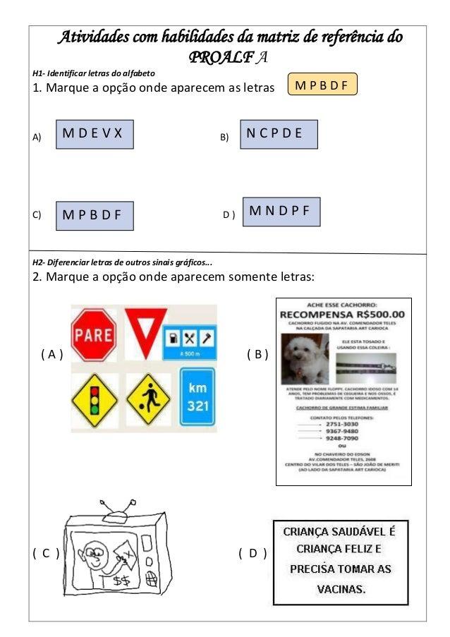 Atividades com habilidades da matriz de referência do PROALF A H1- Identificar letras do alfabeto 1. Marque a opção onde a...