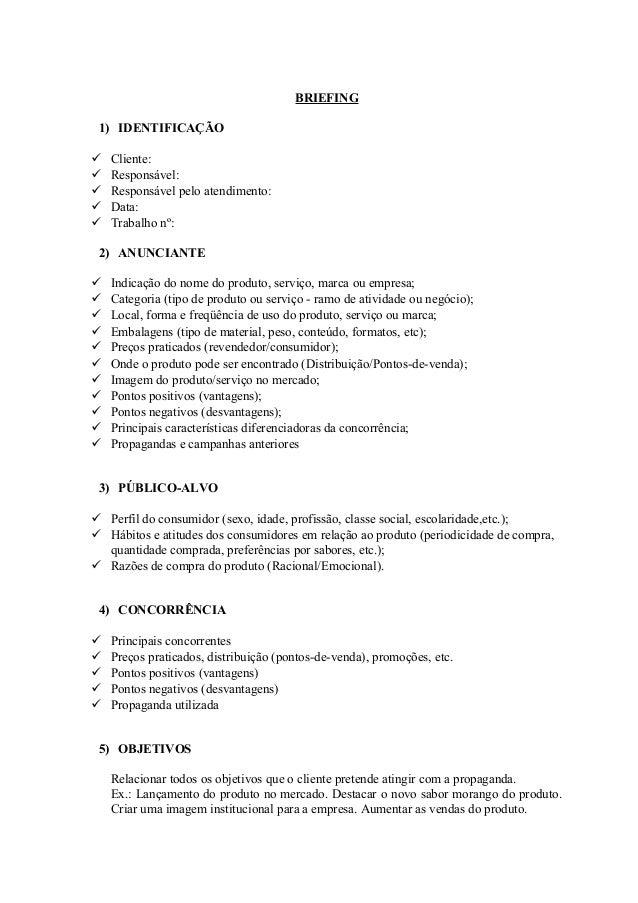 BRIEFING1) IDENTIFICAÇÃO Cliente: Responsável: Responsável pelo atendimento: Data: Trabalho nº:2) ANUNCIANTE Indicaç...