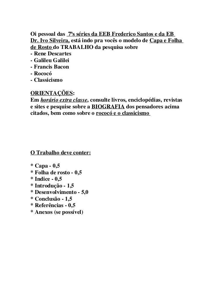 Oi pessoal das 7ªs séries da EEB Frederico Santos e da EBDr. Ivo Silveira, está indo pra vocês o modelo de Capa e Folhade ...