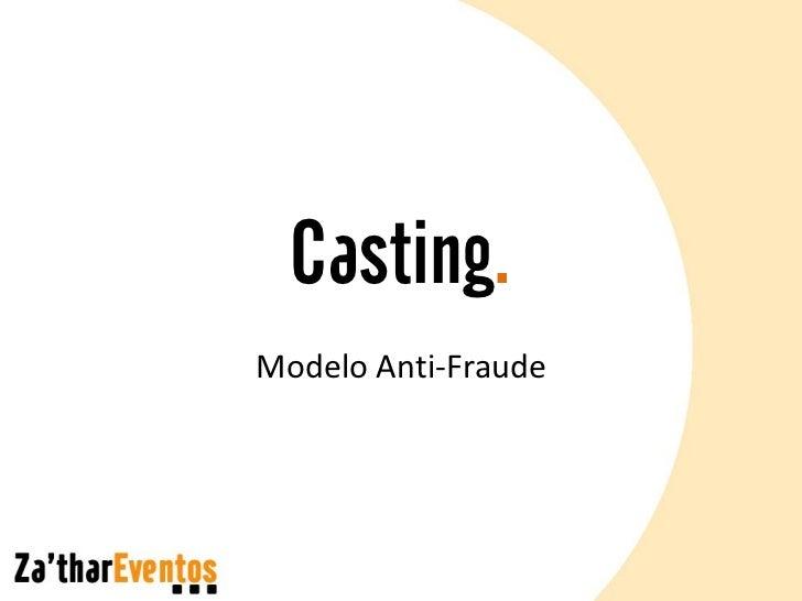 Casting.Modelo Anti-Fraude