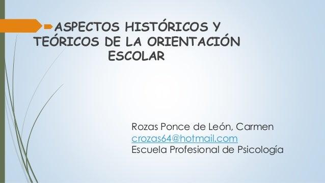 Rozas Ponce de León, Carmen crozas64@hotmail.com Escuela Profesional de Psicología ASPECTOS HISTÓRICOS Y TEÓRICOS DE LA O...