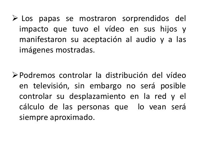 4. EJECUCIÓN. Uno de los objetivos de la campaña fue proyectar el vídeo en televisión abierta, sin embargo nos enfrentamo...