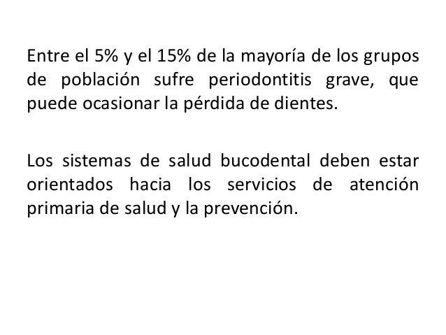 INFORMACIÓN COMPLEMENTARIA.La protección específica de las enfermedadesbucales se debe orientar a la formación, instrucció...