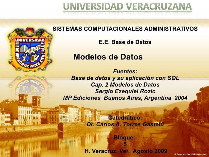 SISTEMAS COMPUTACIONALES ADMINISTRATIVOS E.E. Base de Datos Modelos de Datos  Fuentes: Base de datos y su aplicación con S...