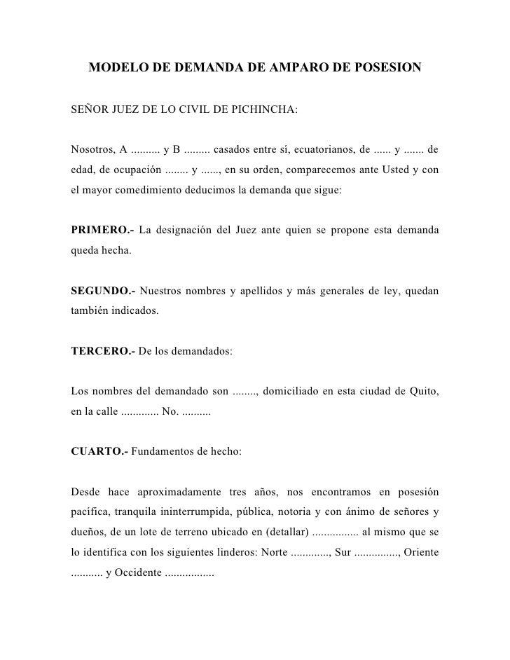 MODELO DE DEMANDA DE AMPARO DE POSESIONSEÑOR JUEZ DE LO CIVIL DE PICHINCHA:Nosotros, A .......... y B ......... casados en...