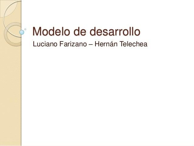 Modelo de desarrolloLuciano Farizano – Hernán Telechea