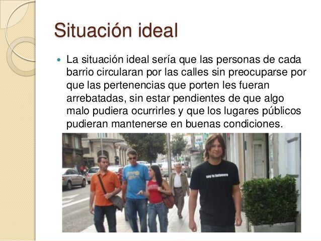 Situación ideal   La situación ideal sería que las personas de cada    barrio circularan por las calles sin preocuparse p...