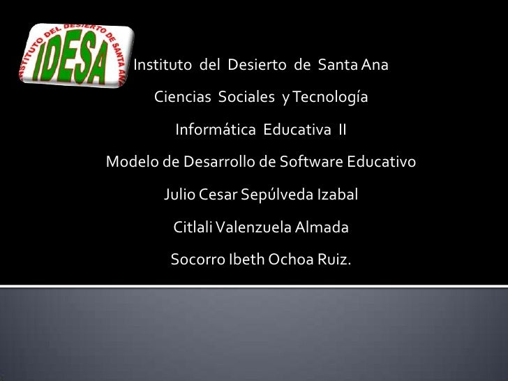 Instituto del Desierto de Santa Ana       Ciencias Sociales y Tecnología          Informática Educativa II Modelo de Desar...