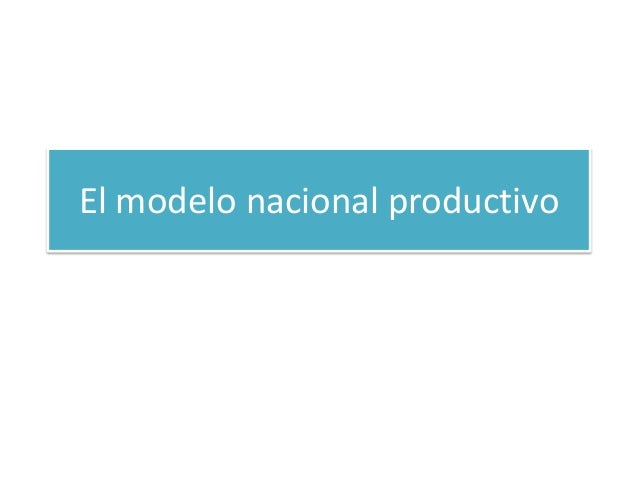 El modelo nacional productivo
