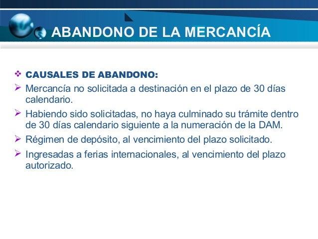 ABANDONO DE LA MERCANCÍA  CAUSALES DE ABANDONO:  ➢ Mercancía no solicitada a destinación en el plazo de 30 días calendari...