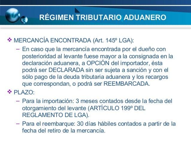 RÉGIMEN TRIBUTARIO ADUANERO  MERCANCÍA ENCONTRADA (Art. 145º LGA): – En caso que la mercancía encontrada por el dueño con...