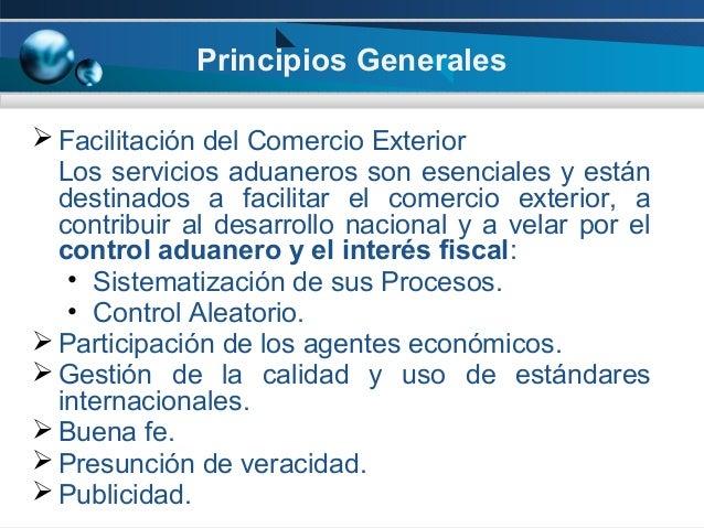 Principios Generales  Facilitación del Comercio Exterior Los servicios aduaneros son esenciales y están destinados a faci...