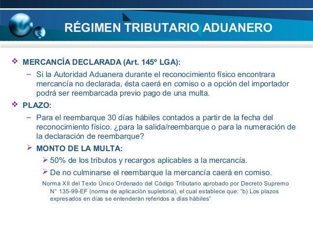 RÉGIMEN TRIBUTARIO ADUANERO  MERCANCÍA DECLARADA (Art. 145º LGA): – Si la Autoridad Aduanera durante el reconocimiento fí...