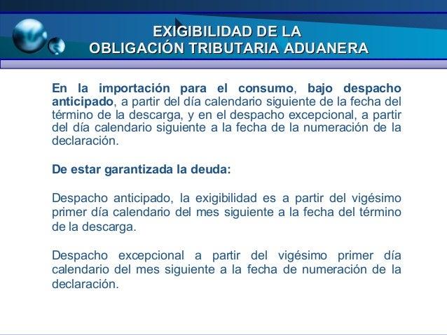 EXIGIBILIDAD DE LA OBLIGACIÓN TRIBUTARIA ADUANERA En la importación para el consumo, bajo despacho anticipado, a partir de...