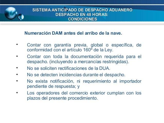SISTEMA ANTICIPADO DE DESPACHO ADUANERO DESPACHO EN 48 HORAS: CONDICIONES  Numeración DAM antes del arribo de la nave. • •...