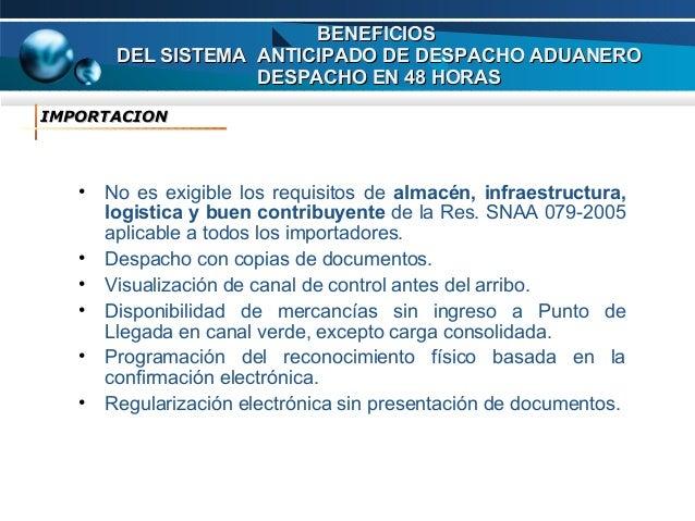 BENEFICIOS DEL SISTEMA ANTICIPADO DE DESPACHO ADUANERO DESPACHO EN 48 HORAS IMPORTACION  • No es exigible los requisitos d...