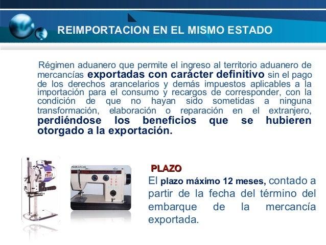 REIMPORTACION EN EL MISMO ESTADO Régimen aduanero que permite el ingreso al territorio aduanero de mercancías exportadas c...