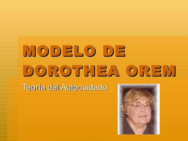 MODELO DE DOROTHEA OREM Teoría del Autocuidado