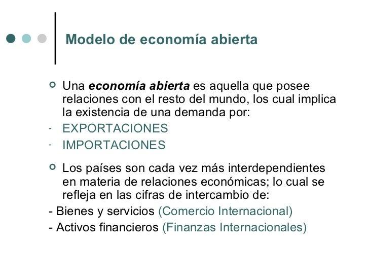 Modelo de economía abierta <ul><li>Una  economía abierta  es aquella que posee relaciones con el resto del mundo, los cual...