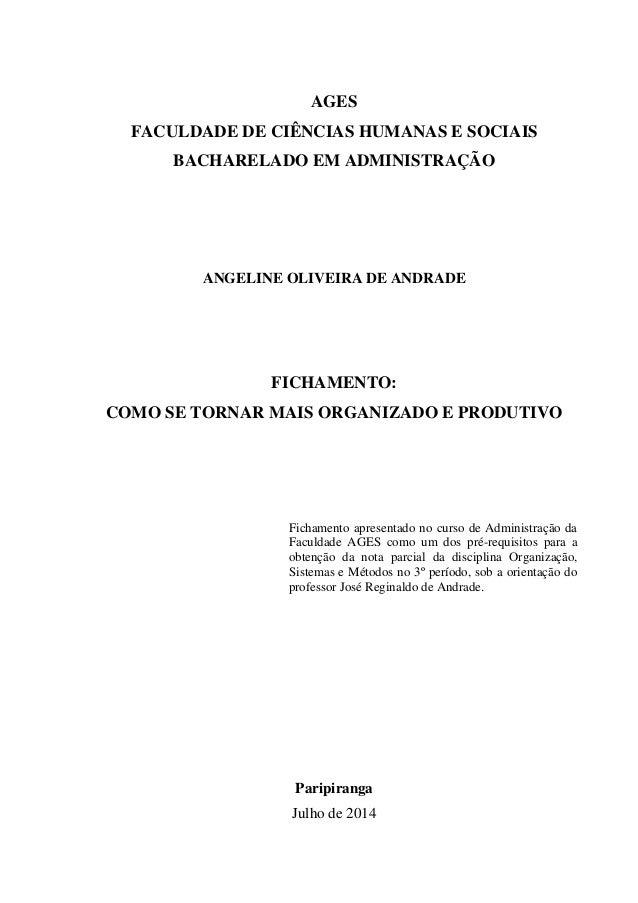 AGES FACULDADE DE CIÊNCIAS HUMANAS E SOCIAIS BACHARELADO EM ADMINISTRAÇÃO  ANGELINE OLIVEIRA DE ANDRADE  FICHAMENTO: COMO ...
