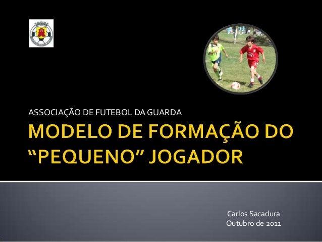 ASSOCIAÇÃO DE FUTEBOL DA GUARDA  Carlos Sacadura  Outubro de 2011