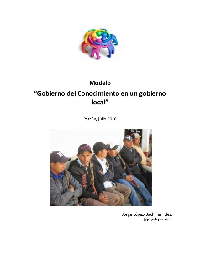 "Modelo ""Gobierno del Conocimiento en un gobierno local"" Patzún, julio 2016 Jorge López-Bachiller Fdez. @jorgelopezbachi"