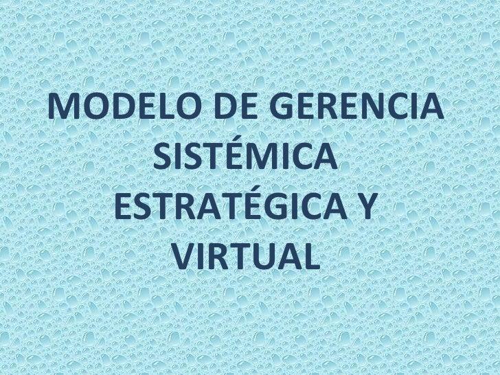 MODELO DE GERENCIA SISTÉMICA ESTRATÉGICA Y VIRTUAL